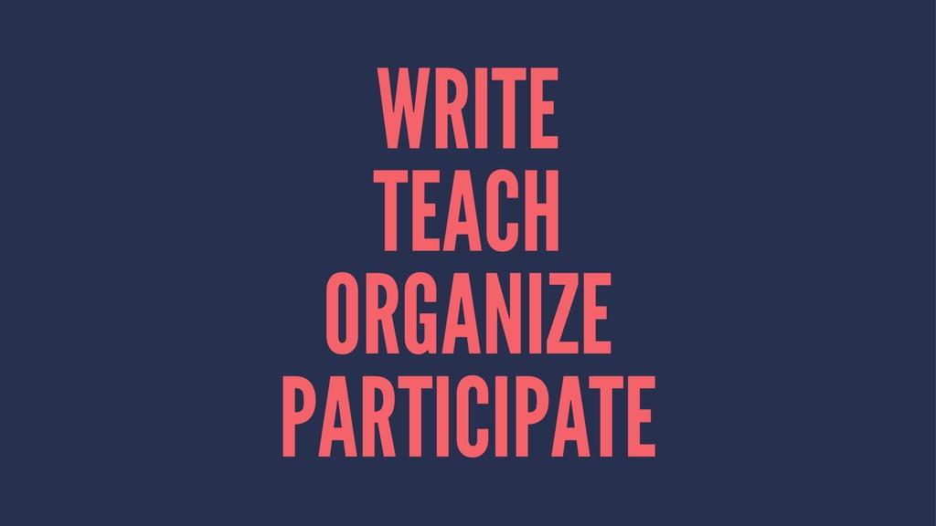 WRITE TEACH ORGANIZE PARTICIPATE