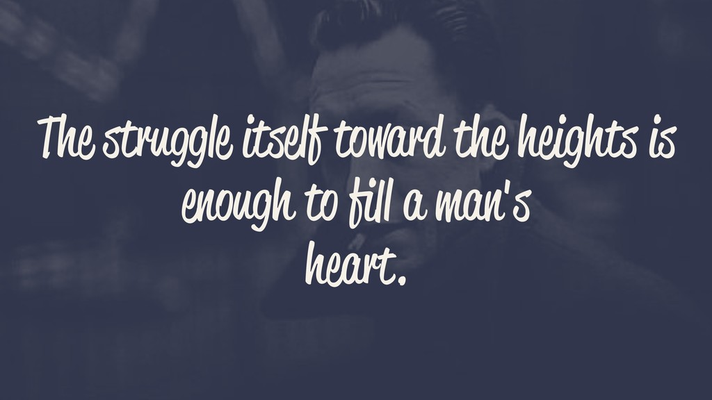 The struggle itself toward the heights is enoug...