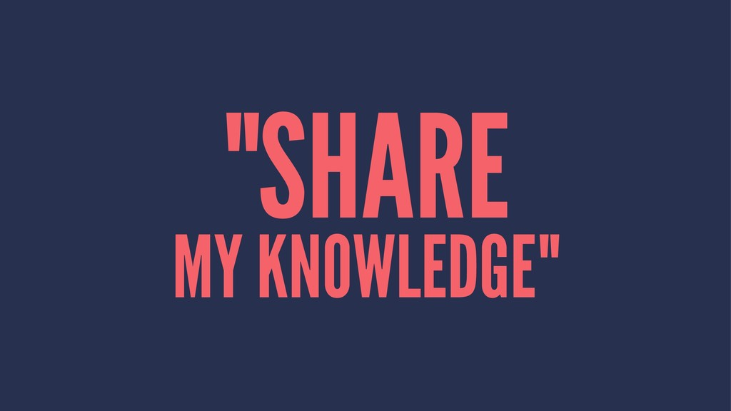 """SHARE MY KNOWLEDGE"""