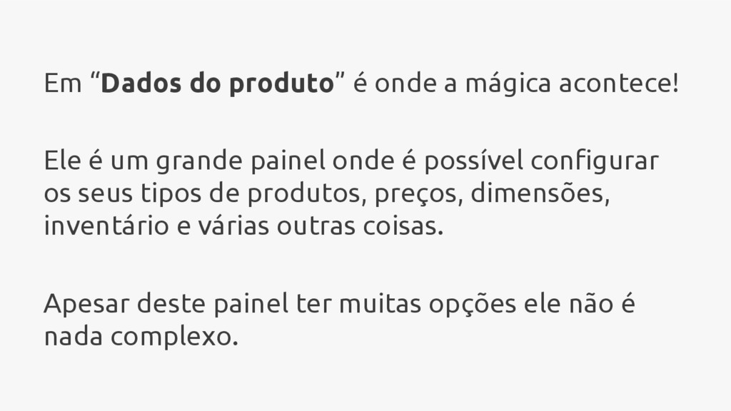 """Em """"Dados do produto"""" é onde a mágica acontece!..."""