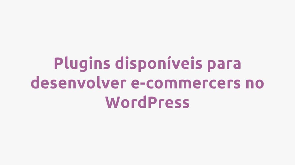Plugins disponíveis para desenvolver e-commerce...