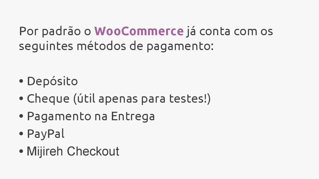 Por padrão o WooCommerce já conta com os seguin...