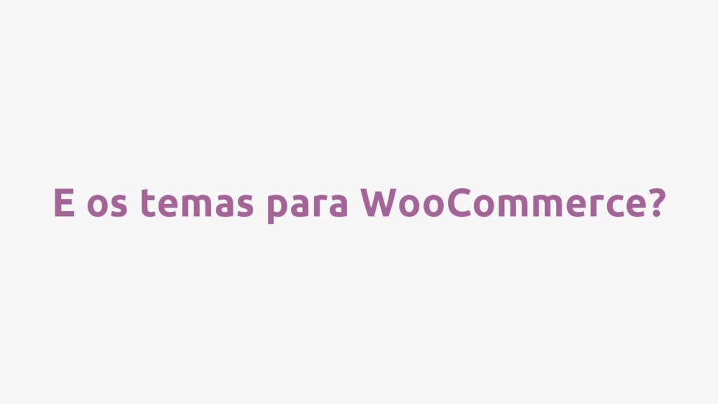 E os temas para WooCommerce?