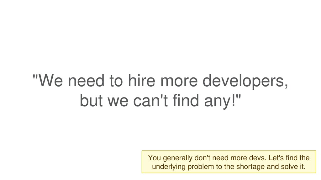 """""""We need to hire more developers, but we can't ..."""