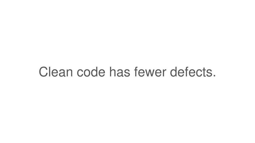 Clean code has fewer defects.