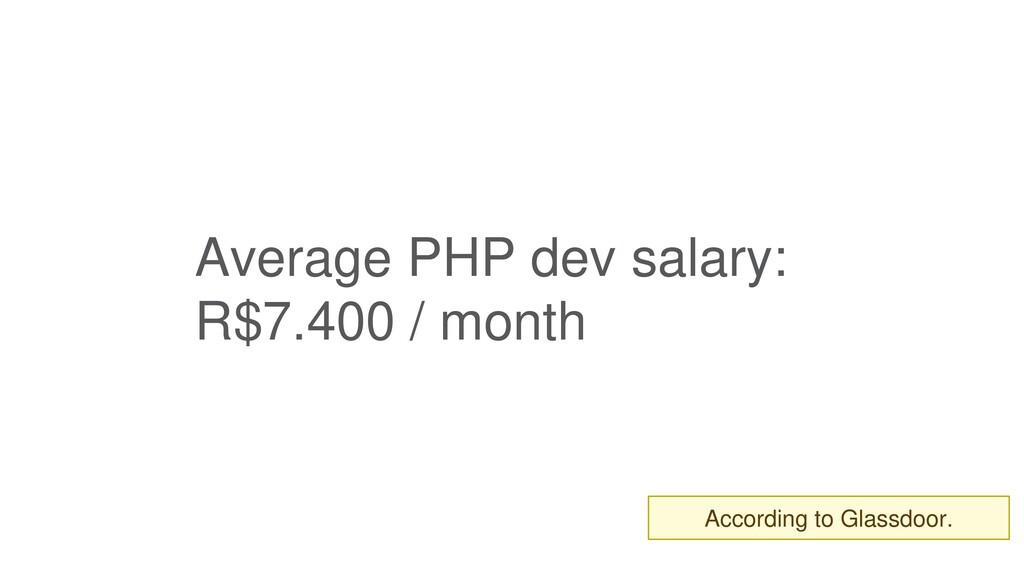 Average PHP dev salary: R$7.400 / month * Accor...