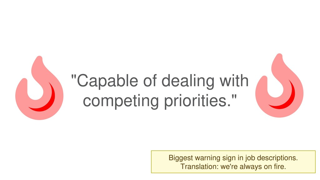 """""""Capable of dealing with competing priorities.""""..."""