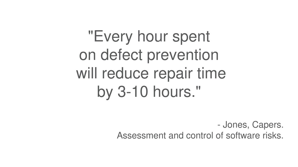 """""""Every hour spent on defect prevention will red..."""