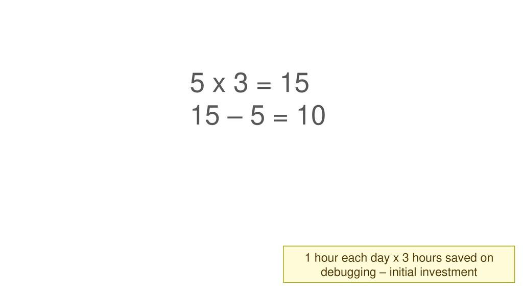 5 x 3 = 15 15 – 5 = 10 1 hour each day x 3 hour...