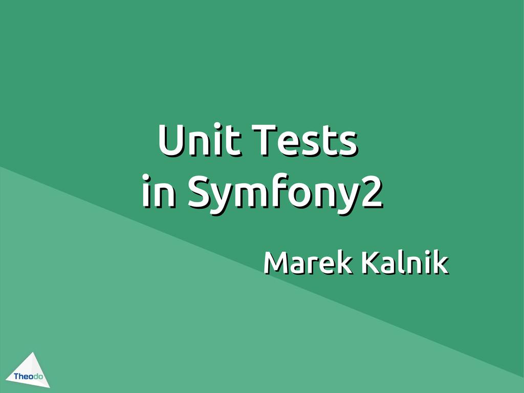 Unit Tests Unit Tests in Symfony2 in Symfony2 M...