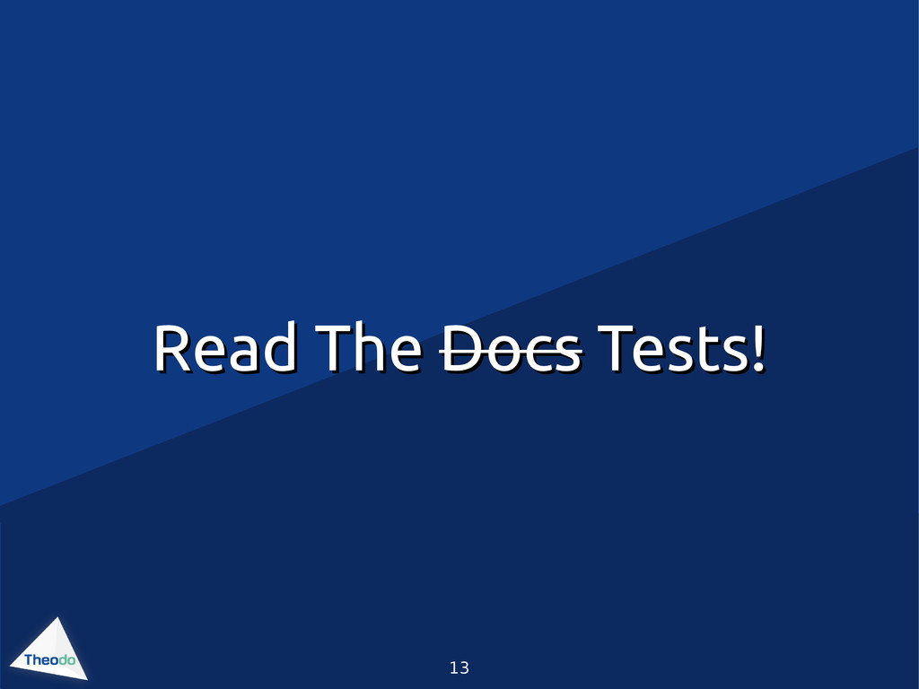13 Read The Read The Docs Docs Tests! Tests!