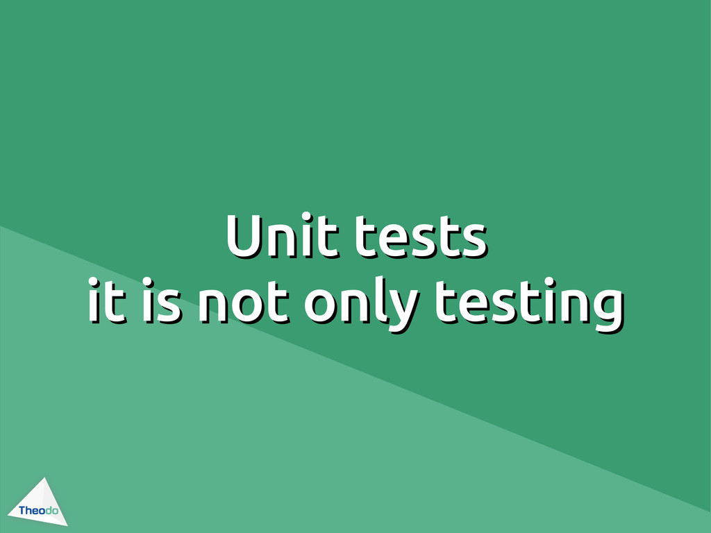 Unit tests Unit tests it is not only testing it...