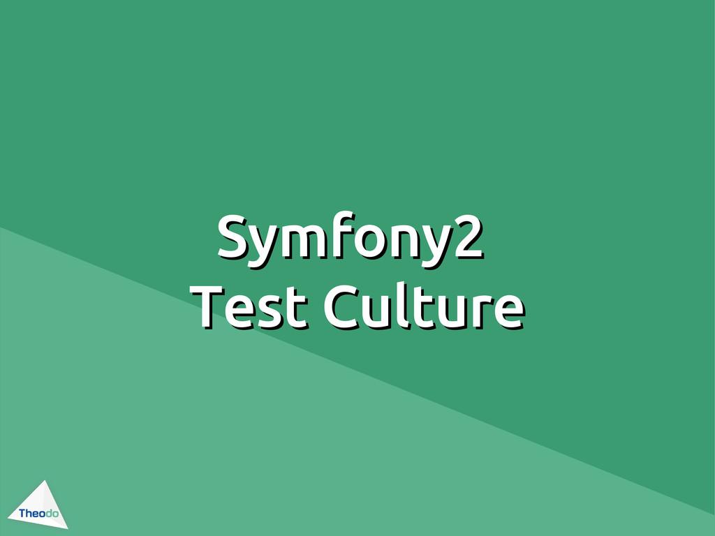 Symfony2 Symfony2 Test Culture Test Culture