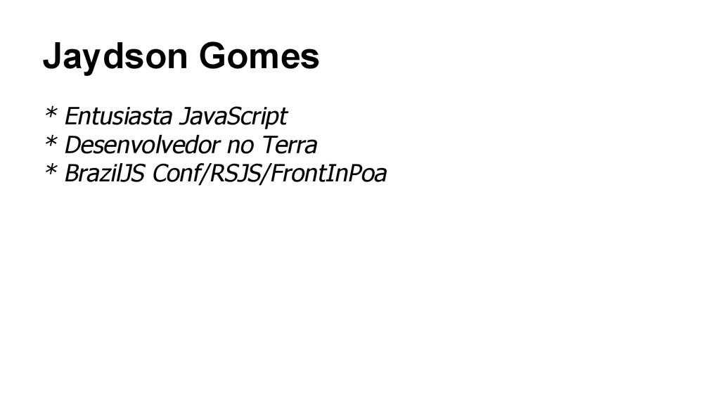 Jaydson Gomes * Entusiasta JavaScript * Desenvo...