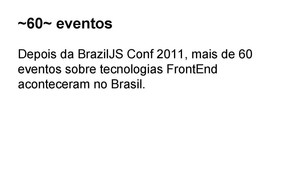 ~60~ eventos Depois da BrazilJS Conf 2011, mais...