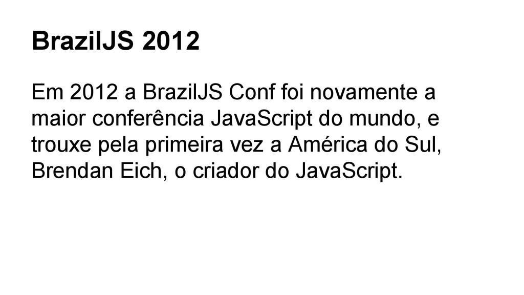 BrazilJS 2012 Em 2012 a BrazilJS Conf foi novam...