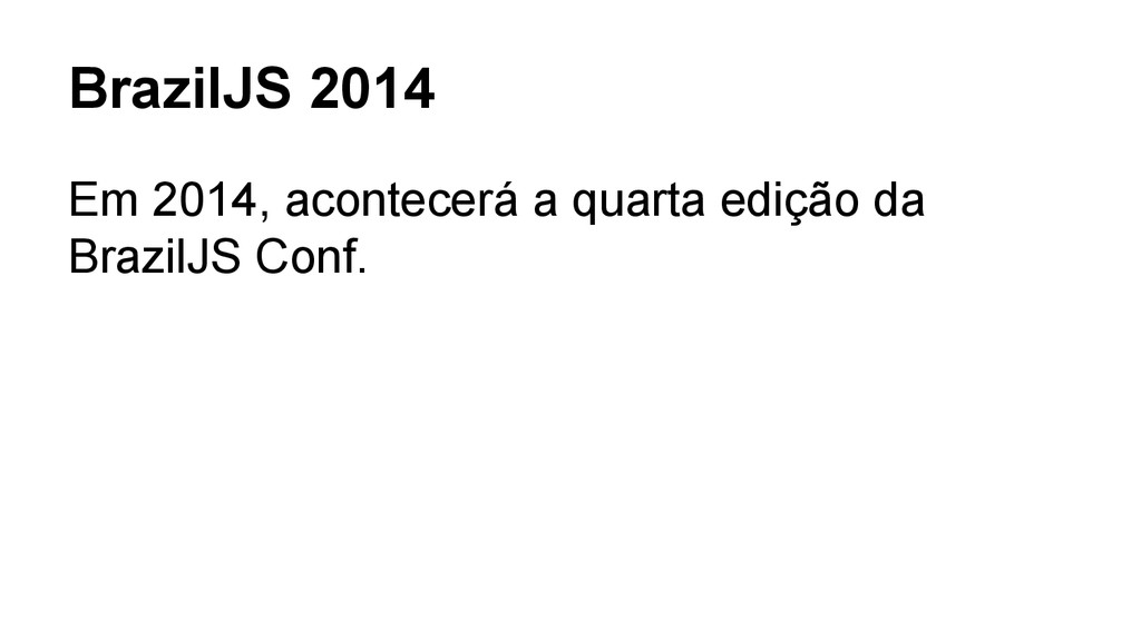 BrazilJS 2014 Em 2014, acontecerá a quarta ediç...