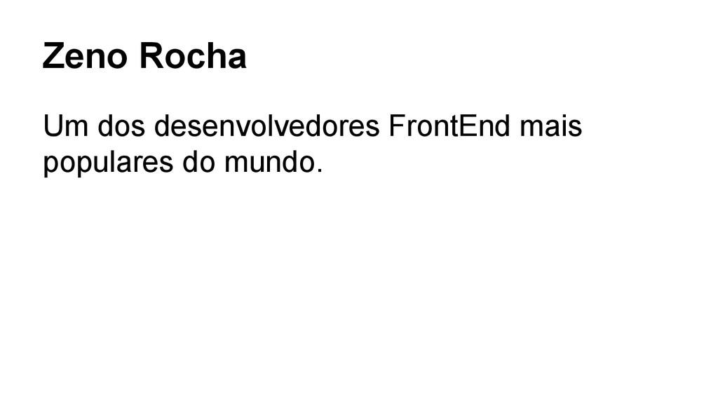 Zeno Rocha Um dos desenvolvedores FrontEnd mais...