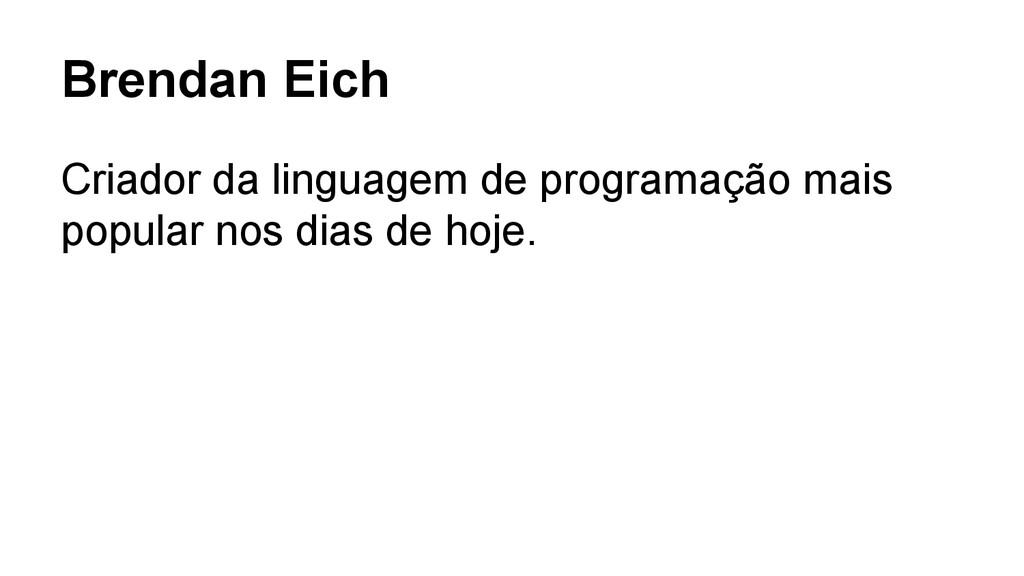 Brendan Eich Criador da linguagem de programaçã...