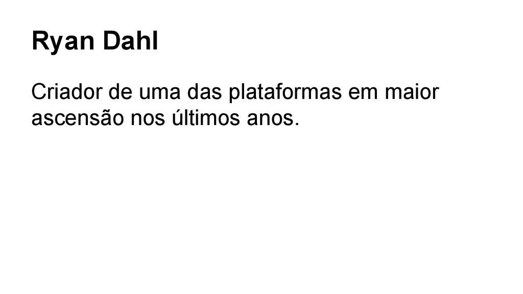 Ryan Dahl Criador de uma das plataformas em mai...
