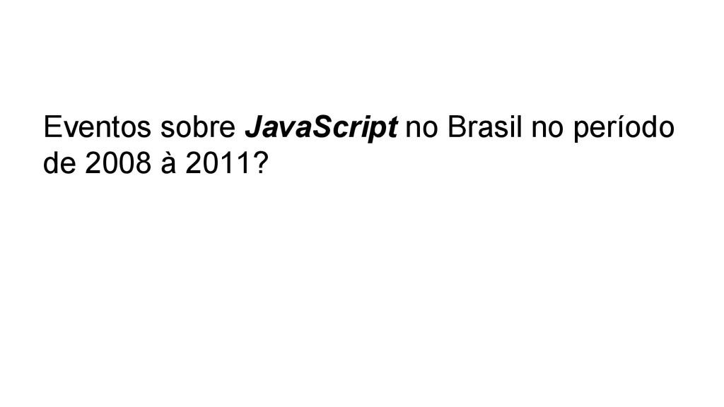 Eventos sobre JavaScript no Brasil no período d...