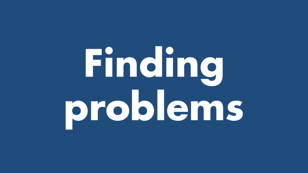Finding problems