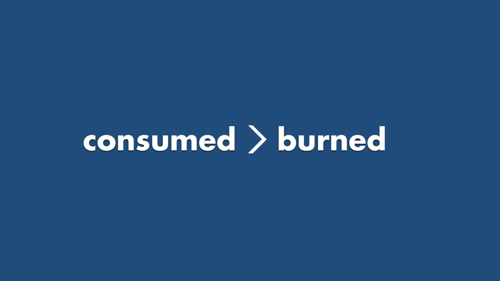 > burned consumed