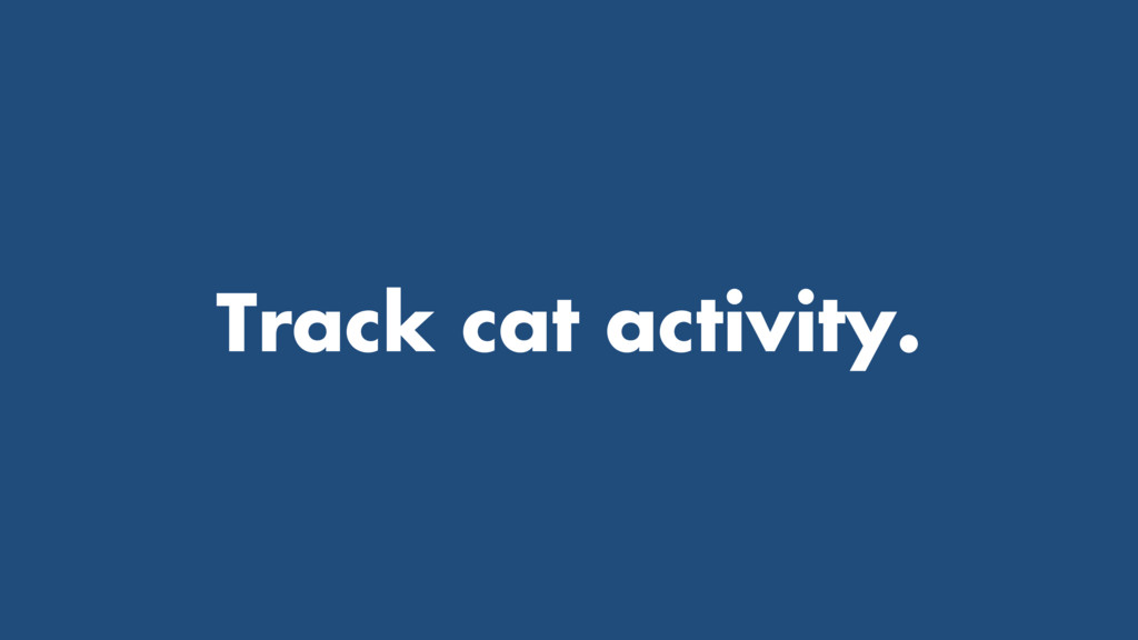 Track cat activity.