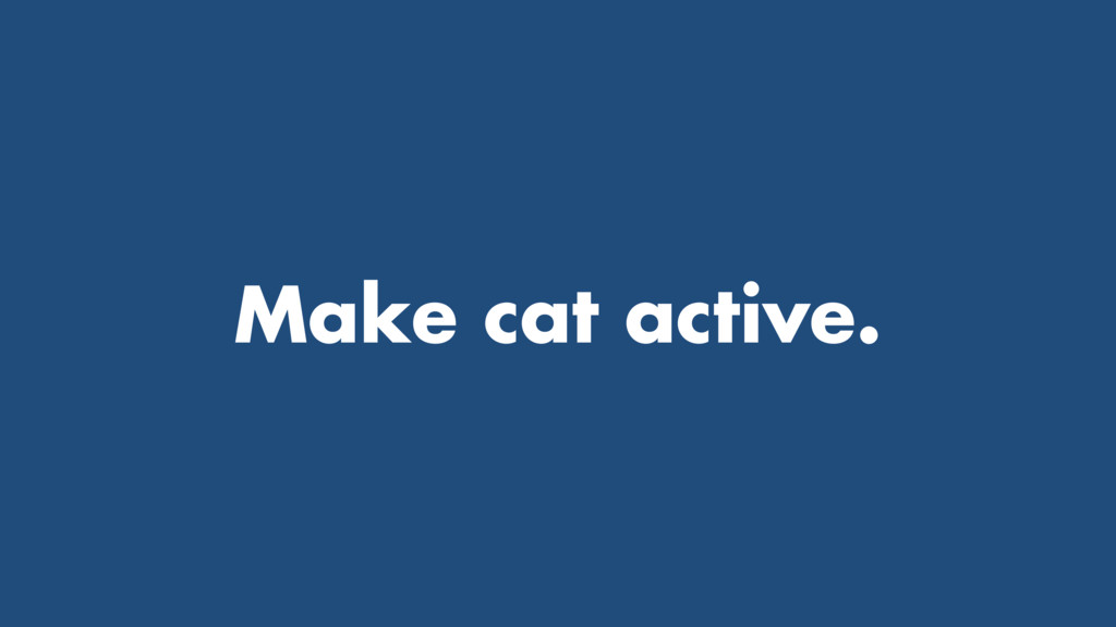 Make cat active.