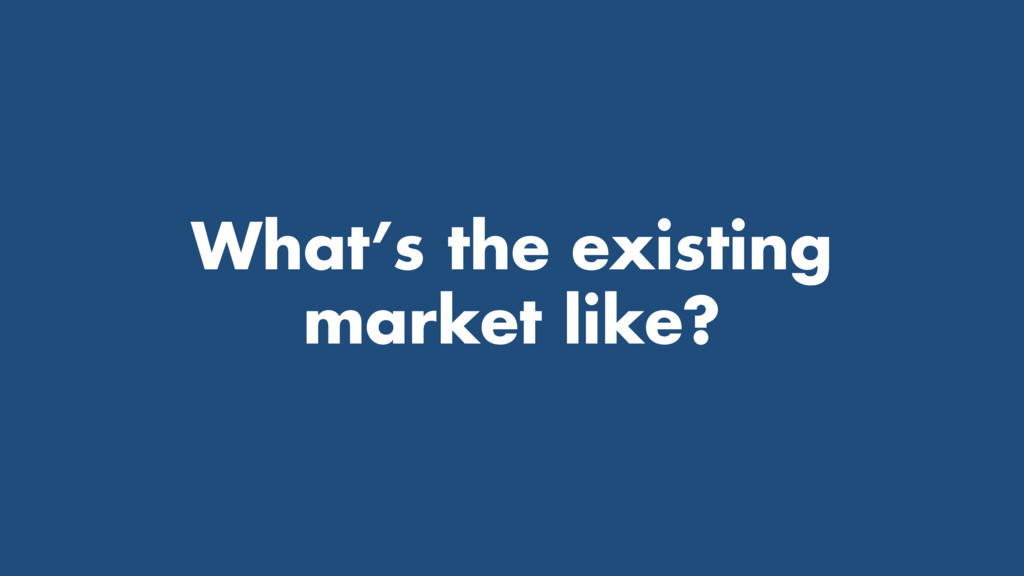 What's the existing market like?