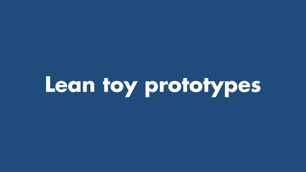 Lean toy prototypes
