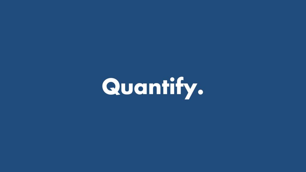 Quantify.