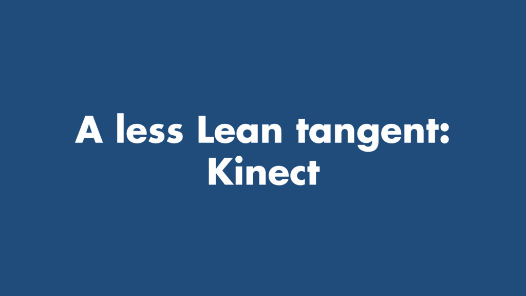 A less Lean tangent: Kinect