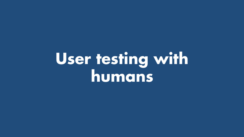 User testing with humans