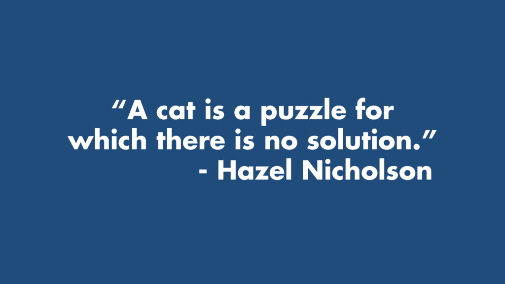 """A cat is a puzzle for which there is no soluti..."