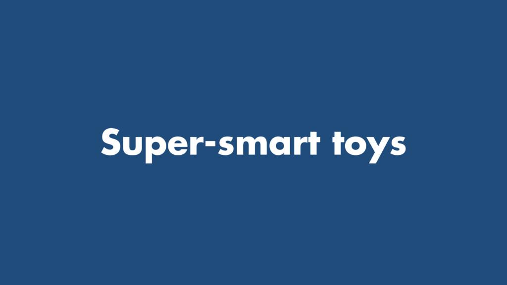 Super-smart toys