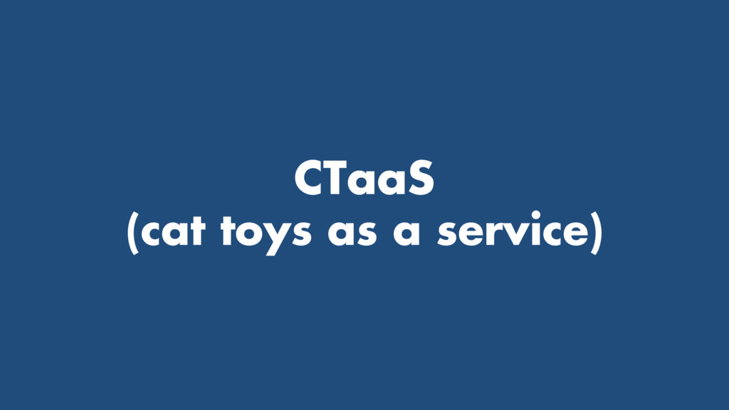 CTaaS (cat toys as a service)