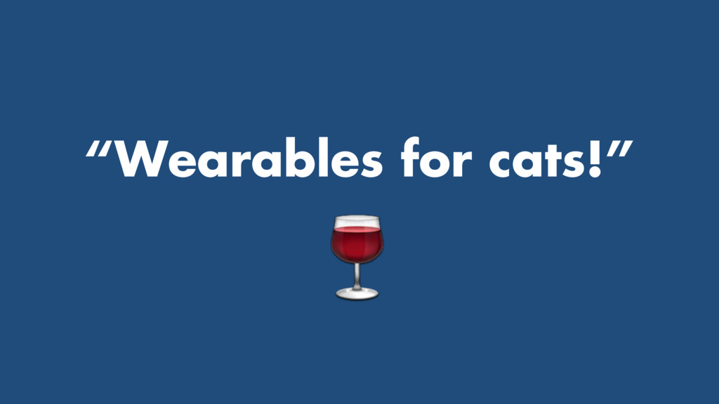 """Wearables for cats!"" !"