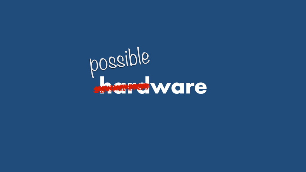hardware possible