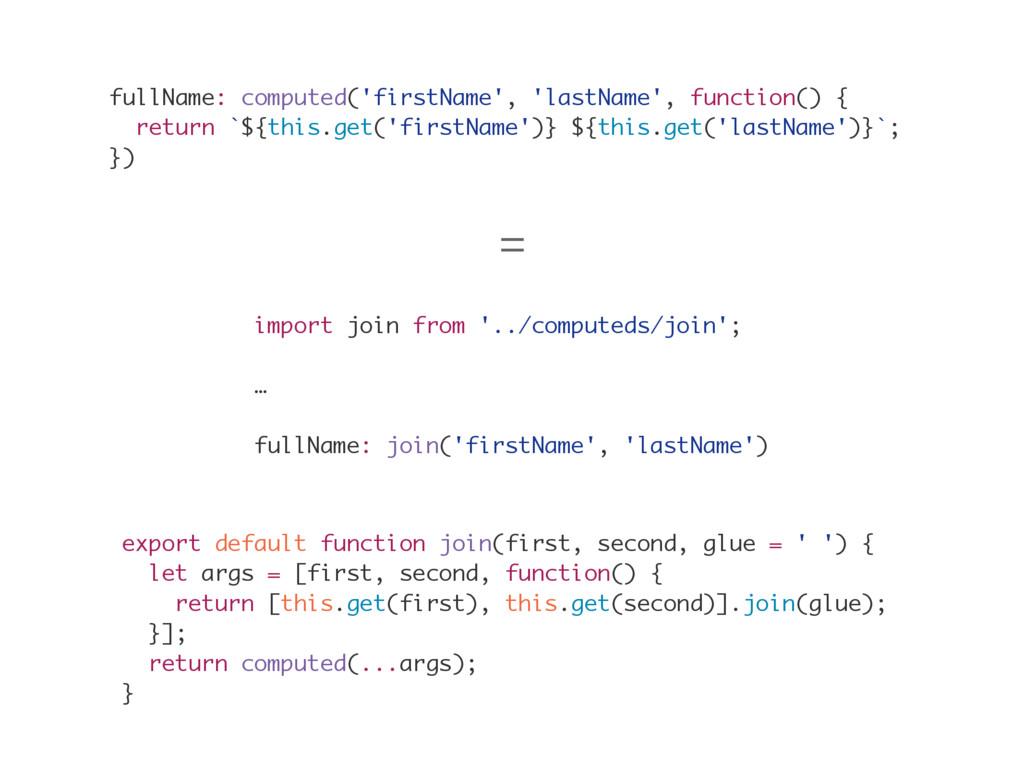 fullName: computed('firstName', 'lastName', fun...