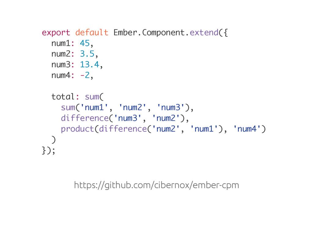 export default Ember.Component.extend({ num1: 4...