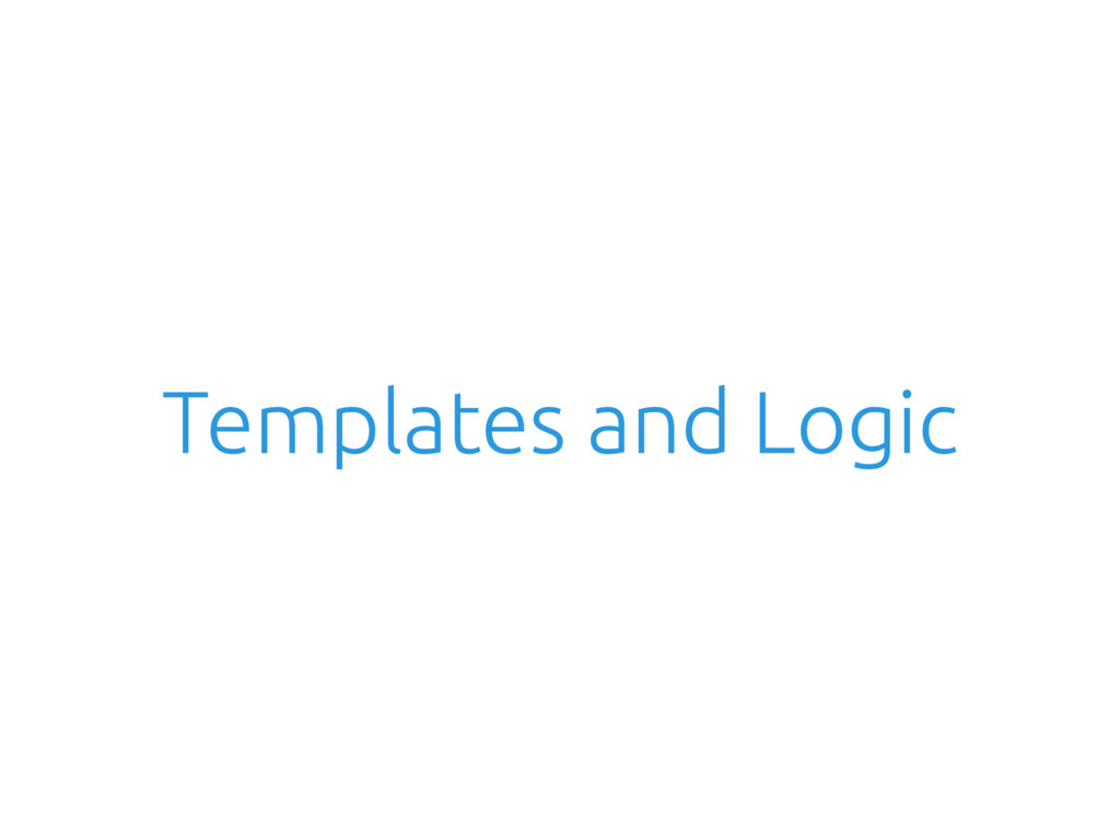 Templates and Logic