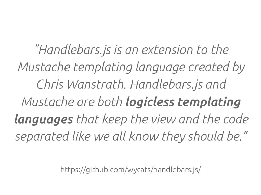 """Handlebars.js is an extension to the Mustache ..."