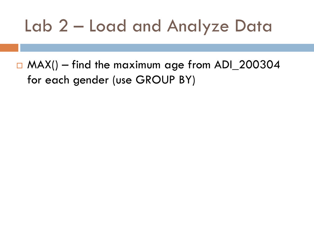 Lab 2 – Load and Analyze Data  MAX() – find th...
