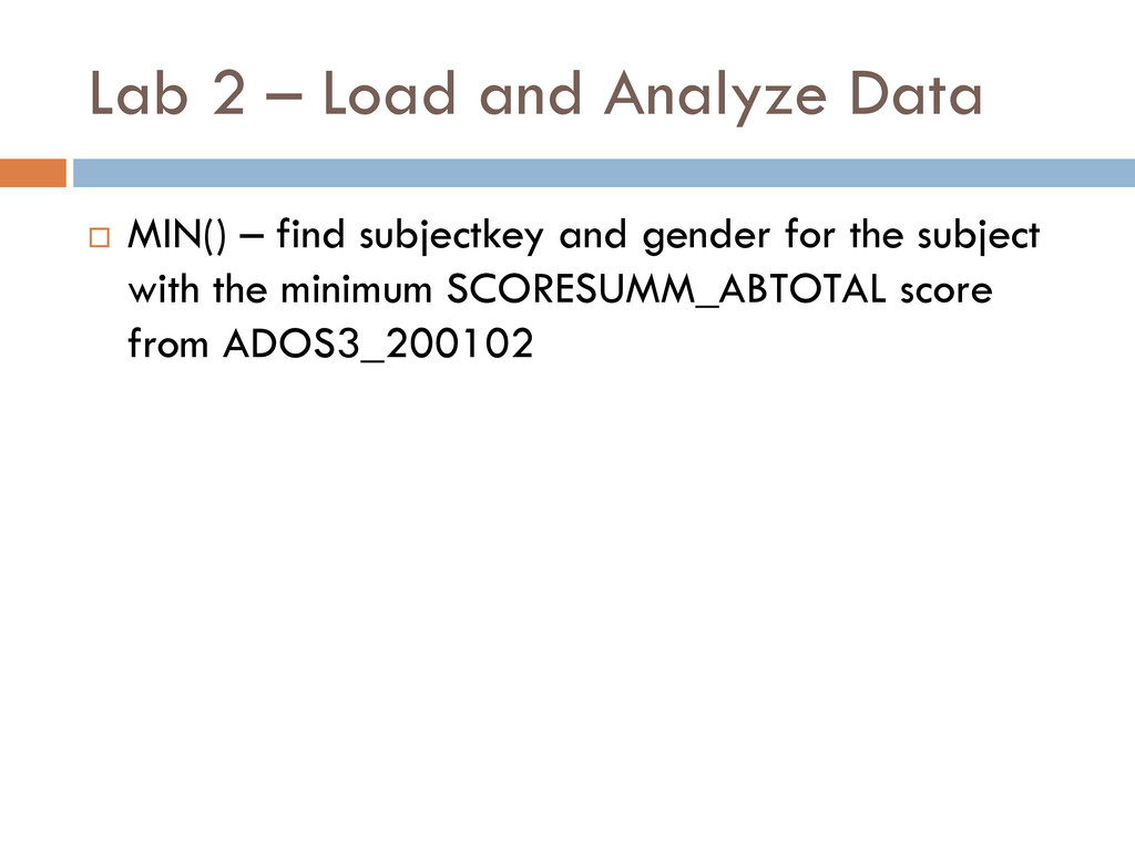 Lab 2 – Load and Analyze Data  MIN() – find su...