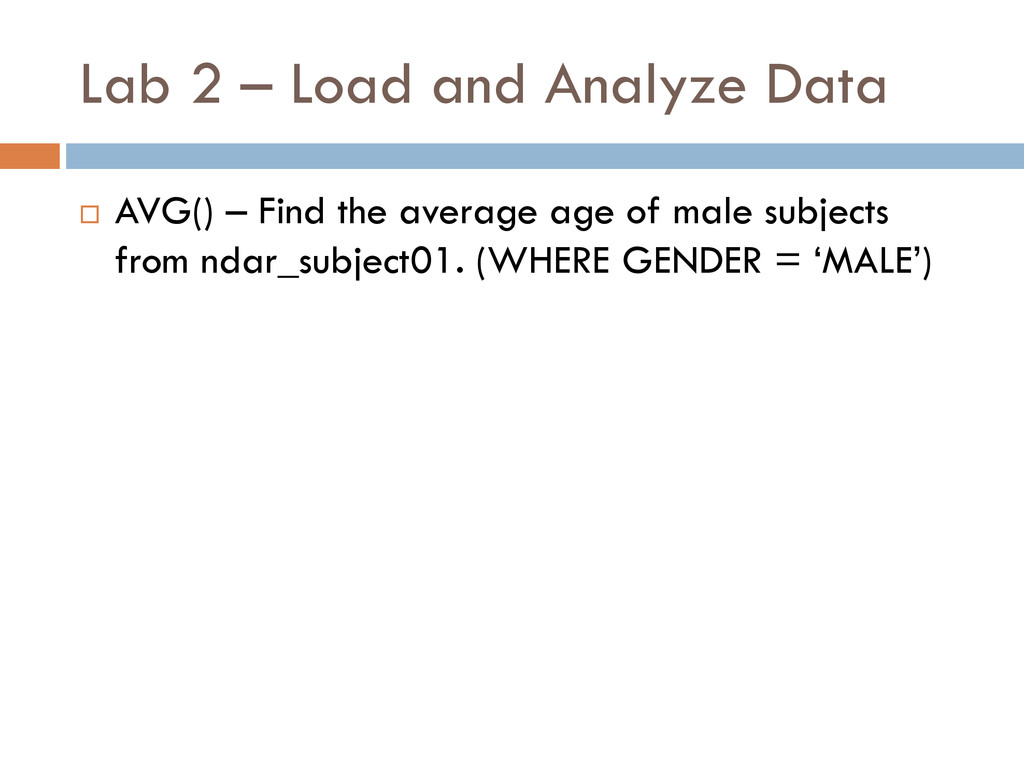 Lab 2 – Load and Analyze Data  AVG() – Find th...
