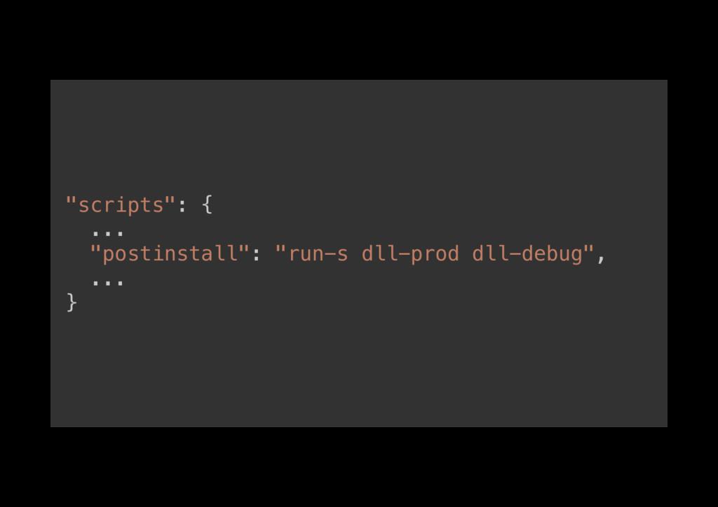"""""""scripts"""": {! ...! """"postinstall"""": """"run-s dll-pr..."""