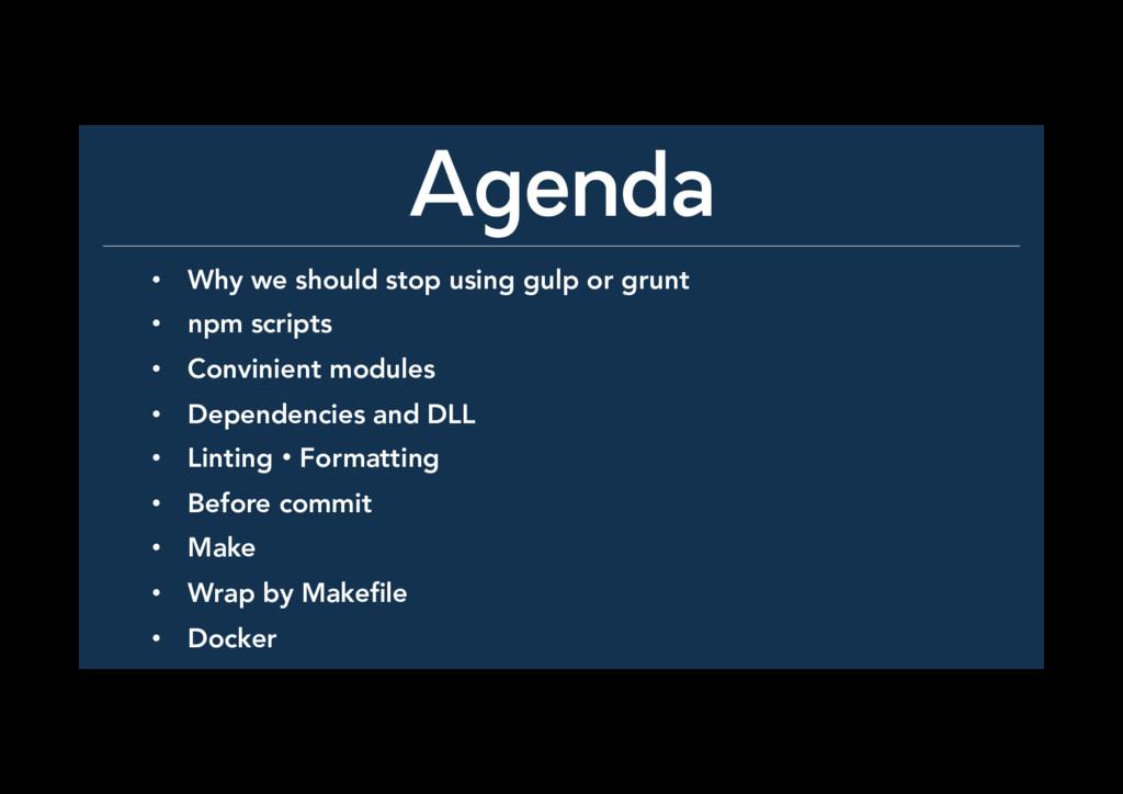 Agenda • Why we should stop using gulp or gru...