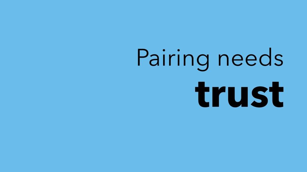 Pairing needs trust