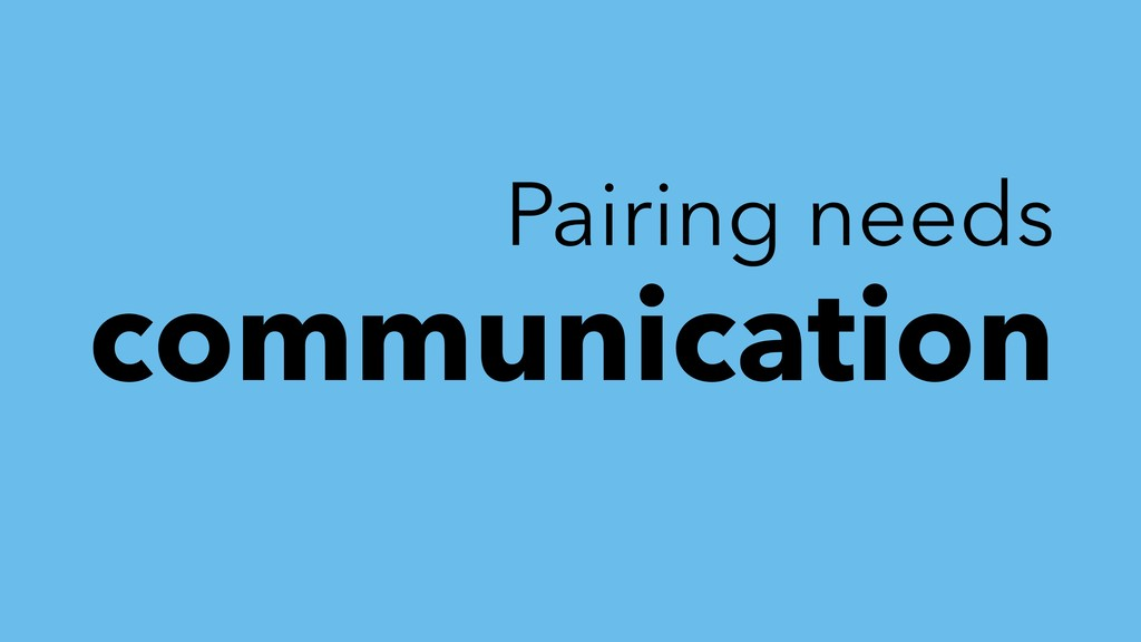 Pairing needs communication